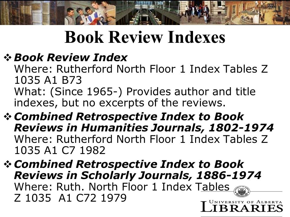  Book Review Index Where: Rutherford North Floor 1 Index Tables Z 1035 A1 B73 What: (Since 1965-) Provides author and title indexes, but no excerpts of the reviews.