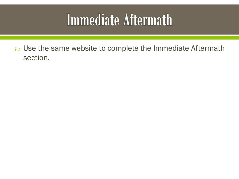  Use the same website to complete the Immediate Aftermath section.
