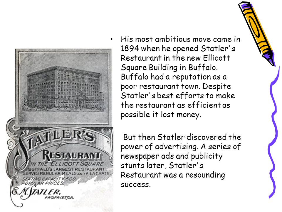 His most ambitious move came in 1894 when he opened Statler s Restaurant in the new Ellicott Square Building in Buffalo.