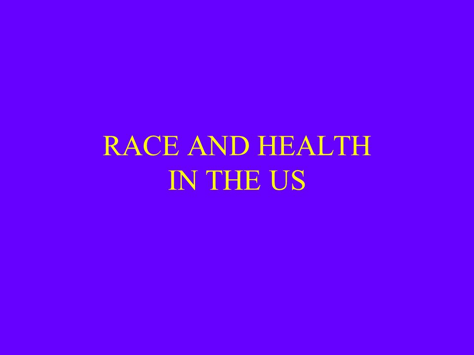RACE AND HEALTH IN THE US