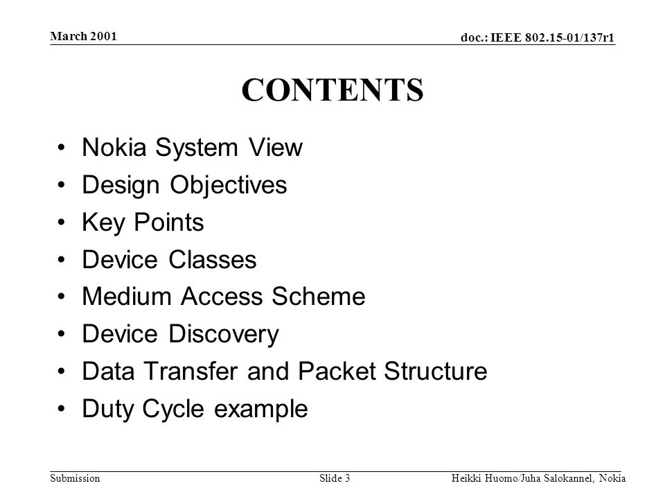 doc.: IEEE 802.15-01/137r1 Submission March 2001 Heikki Huomo/Juha Salokannel, NokiaSlide 3 CONTENTS Nokia System View Design Objectives Key Points De