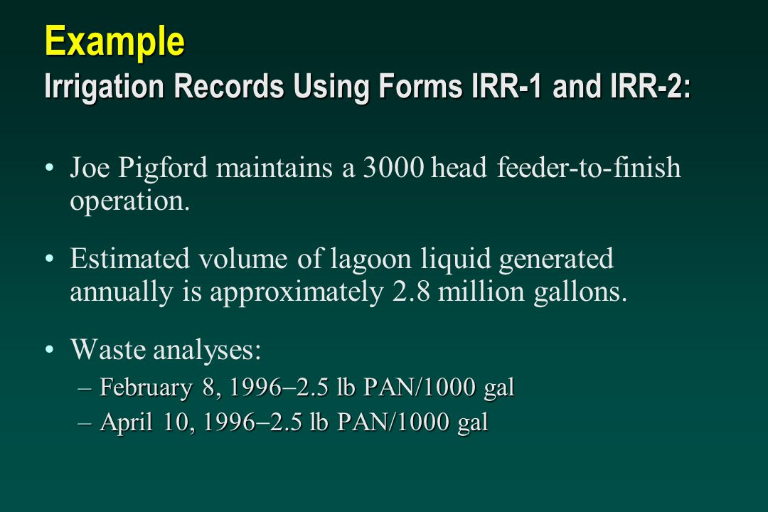 Example Irrigation Records Using Forms IRR-1 and IRR-2: Joe Pigford maintains a 3000 head feeder-to-finish operation. Estimated volume of lagoon liqui