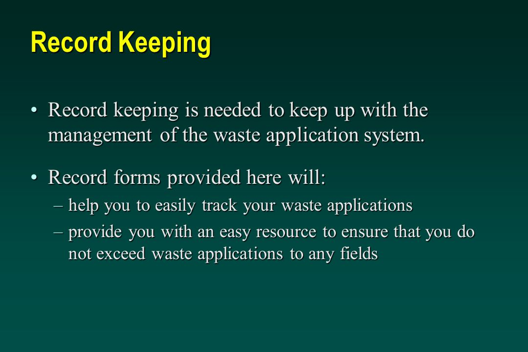 Record Keeping Record keeping is needed to keep up with the management of the waste application system.Record keeping is needed to keep up with the ma
