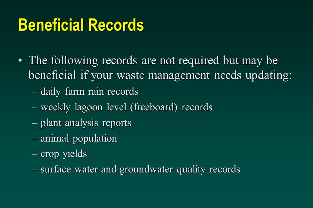 Beneficial Records The following records are not required but may be beneficial if your waste management needs updating:The following records are not