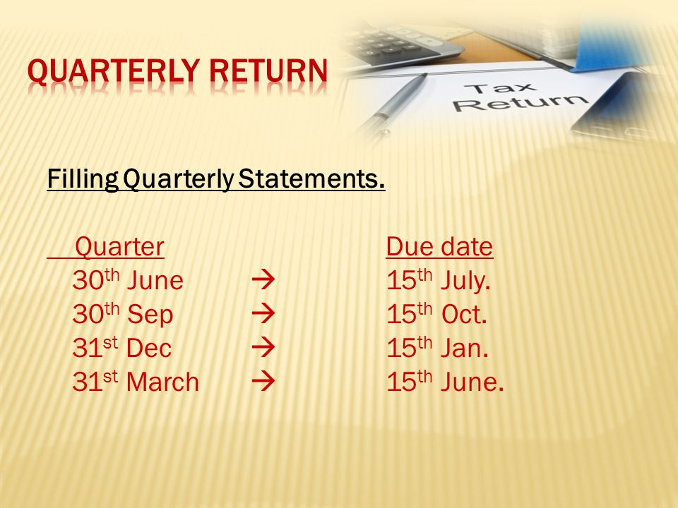 Filling Quarterly Statements. Quarter Due date 30 th June  15 th July.