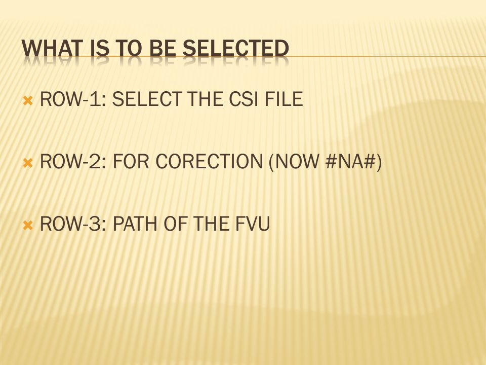  ROW-1: SELECT THE CSI FILE  ROW-2: FOR CORECTION (NOW #NA#)  ROW-3: PATH OF THE FVU