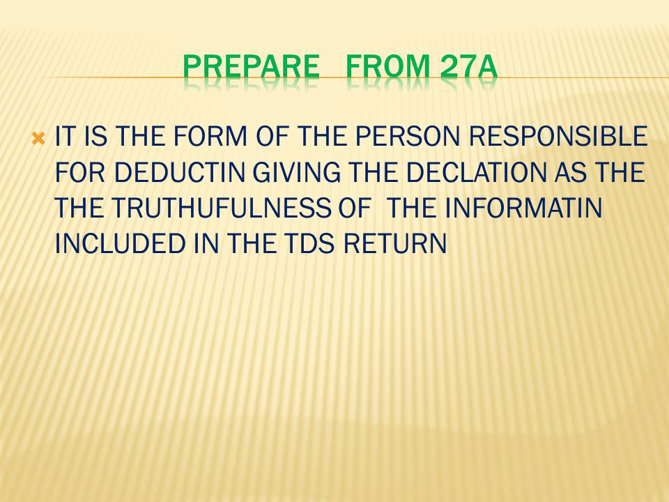  IT IS THE FORM OF THE PERSON RESPONSIBLE FOR DEDUCTIN GIVING THE DECLATION AS THE THE TRUTHUFULNESS OF THE INFORMATIN INCLUDED IN THE TDS RETURN