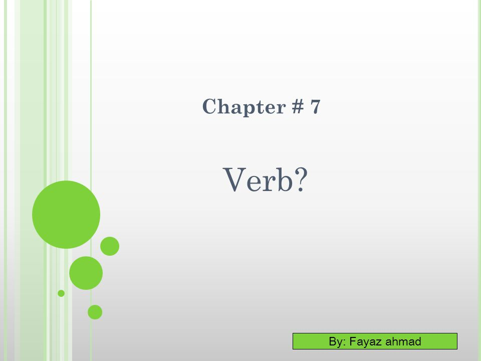By: Fayaz ahmad Chapter # 7 Verb?