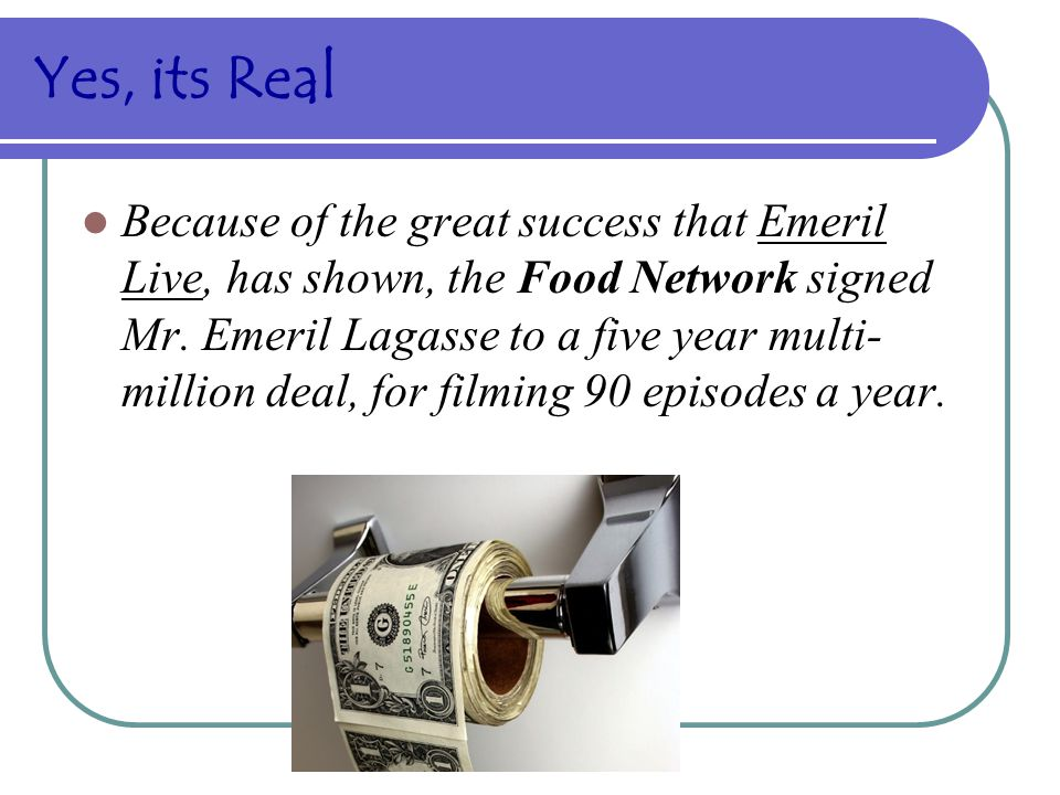 Yes, its Real Because of the great success that Emeril Live, has shown, the Food Network signed Mr.