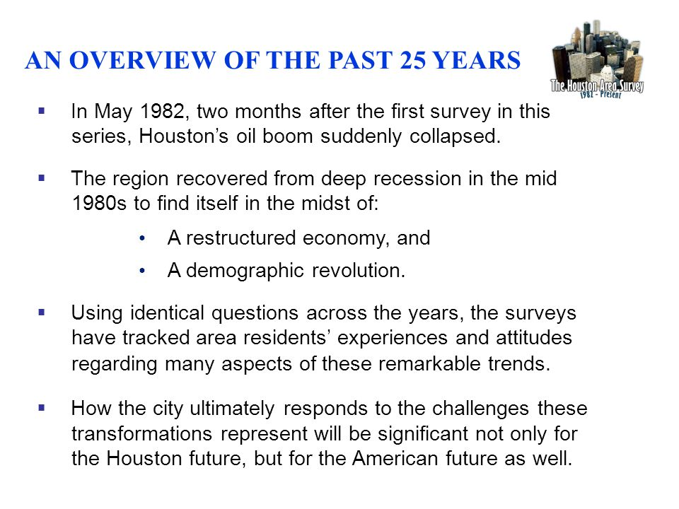  In May 1982, two months after the first survey in this series, Houston's oil boom suddenly collapsed.  The region recovered from deep recession in