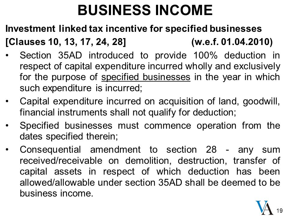19 BUSINESS INCOME Investment linked tax incentive for specified businesses [Clauses 10, 13, 17, 24, 28] (w.e.f. 01.04.2010) Section 35AD introduced t