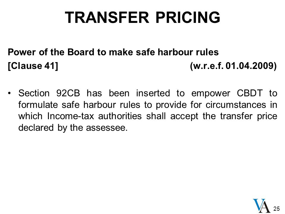 25 TRANSFER PRICING Power of the Board to make safe harbour rules [Clause 41] (w.r.e.f.