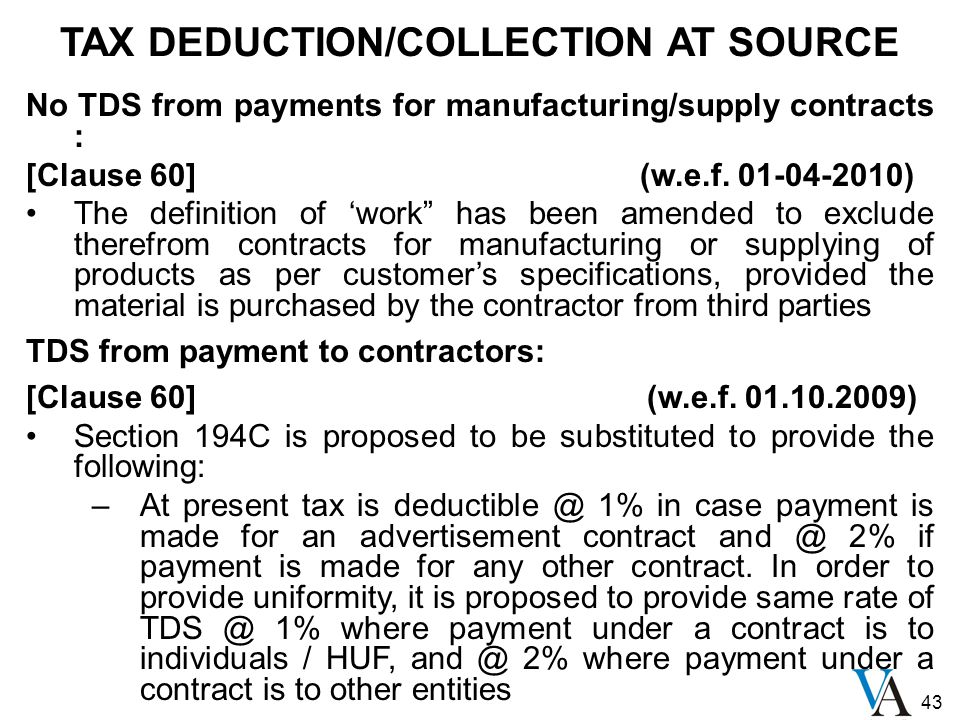 43 TAX DEDUCTION/COLLECTION AT SOURCE No TDS from payments for manufacturing/supply contracts : [Clause 60] (w.e.f. 01-04-2010) The definition of 'wor