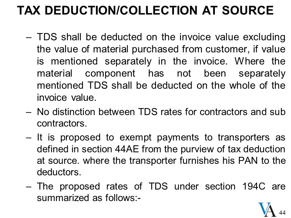 44 TAX DEDUCTION/COLLECTION AT SOURCE –TDS shall be deducted on the invoice value excluding the value of material purchased from customer, if value is mentioned separately in the invoice.