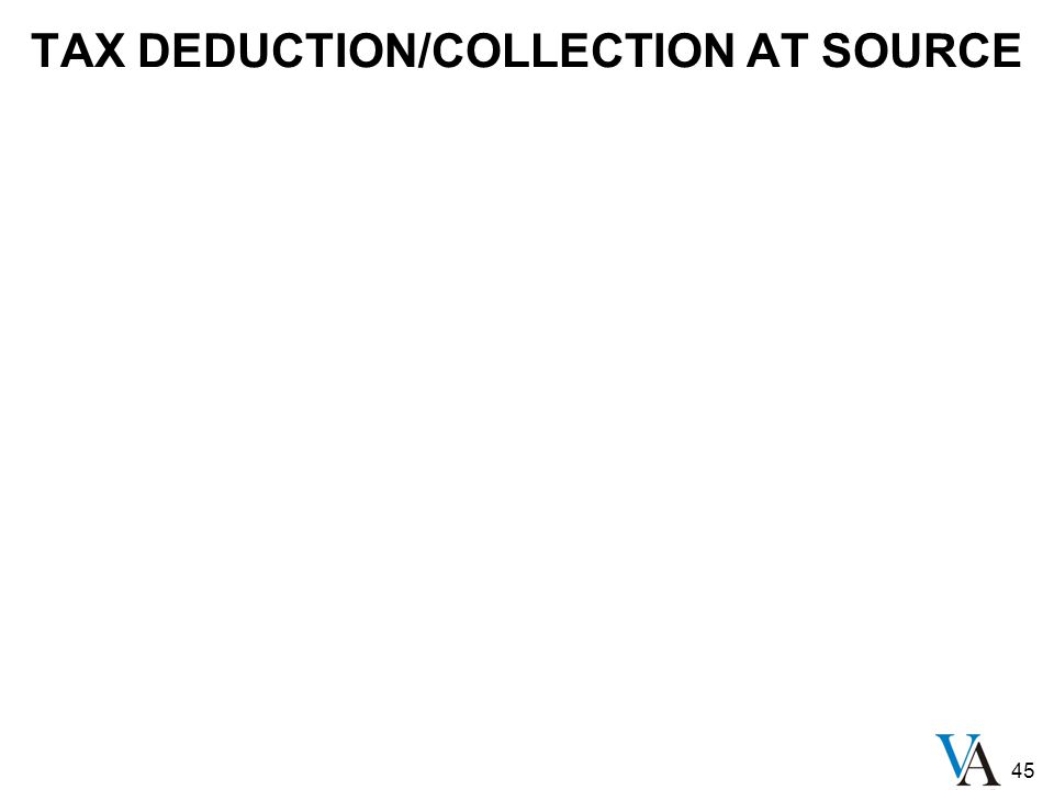 45 TAX DEDUCTION/COLLECTION AT SOURCE