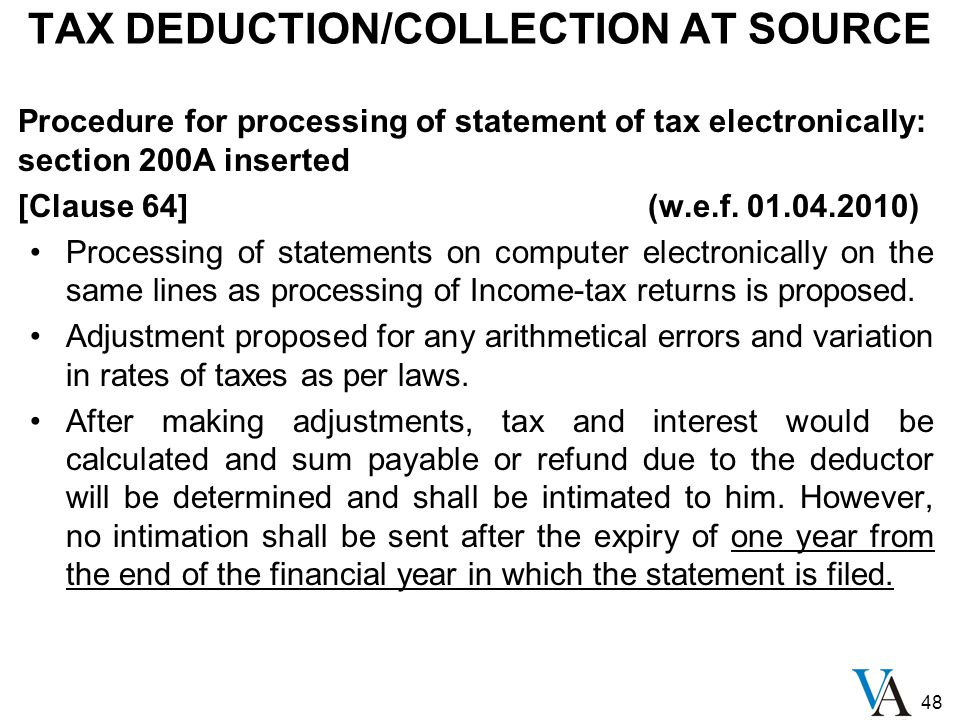 48 TAX DEDUCTION/COLLECTION AT SOURCE Procedure for processing of statement of tax electronically: section 200A inserted [Clause 64] (w.e.f.