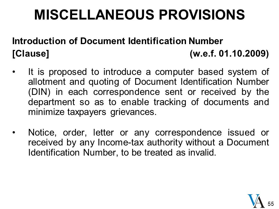 55 MISCELLANEOUS PROVISIONS Introduction of Document Identification Number [Clause] (w.e.f. 01.10.2009) It is proposed to introduce a computer based s