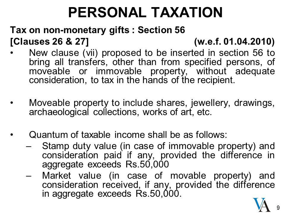 9 PERSONAL TAXATION Tax on non-monetary gifts : Section 56 [Clauses 26 & 27] (w.e.f. 01.04.2010) New clause (vii) proposed to be inserted in section 5