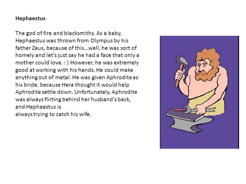 Hephaestus The god of fire and blacksmiths.