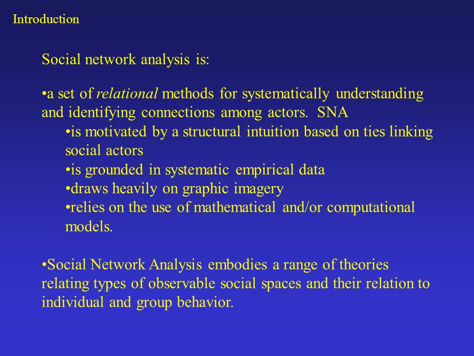 Social network analysis is: a set of relational methods for systematically understanding and identifying connections among actors. SNA is motivated by