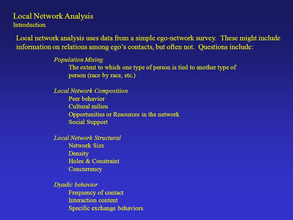 Local Network Analysis Introduction Local network analysis uses data from a simple ego-network survey. These might include information on relations am