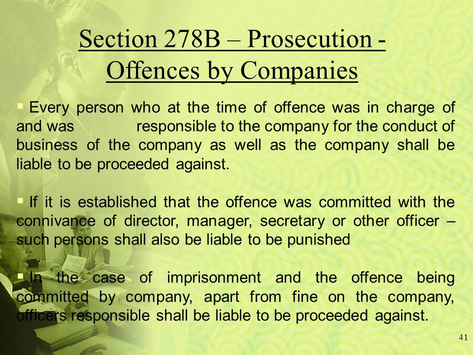 41  Every person who at the time of offence was in charge of and was responsible to the company for the conduct of business of the company as well as the company shall be liable to be proceeded against.