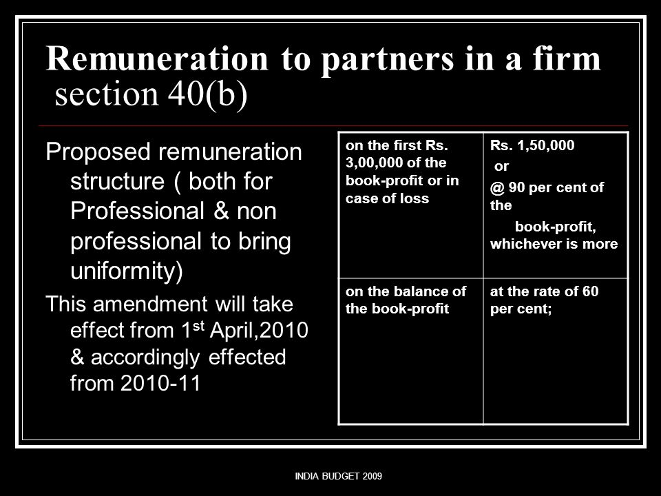 INDIA BUDGET 2009 Remuneration to partners in a firm section 40(b) Proposed remuneration structure ( both for Professional & non professional to bring