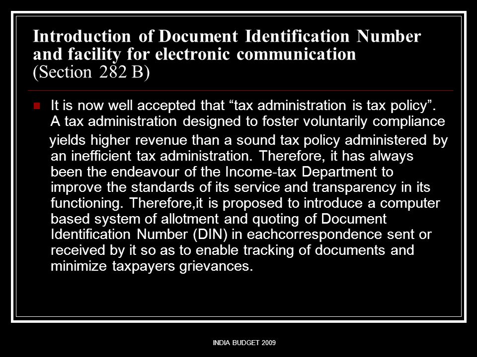 INDIA BUDGET 2009 Introduction of Document Identification Number and facility for electronic communication (Section 282 B) It is now well accepted tha