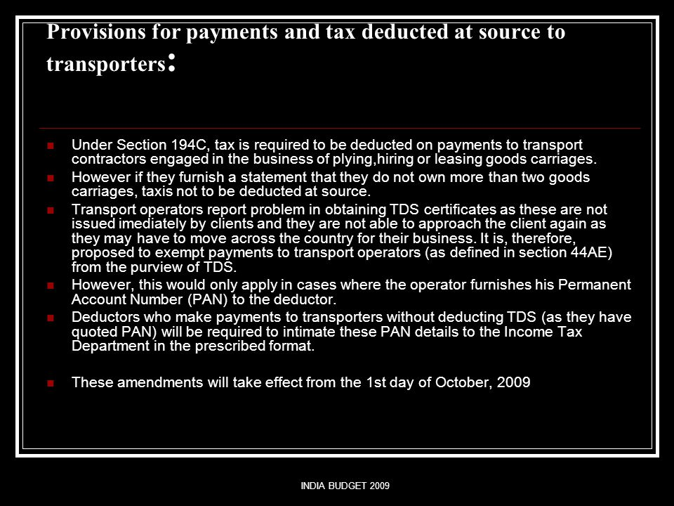 INDIA BUDGET 2009 Provisions for payments and tax deducted at source to transporters : Under Section 194C, tax is required to be deducted on payments