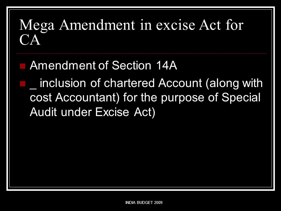 INDIA BUDGET 2009 Mega Amendment in excise Act for CA Amendment of Section 14A _ inclusion of chartered Account (along with cost Accountant) for the p