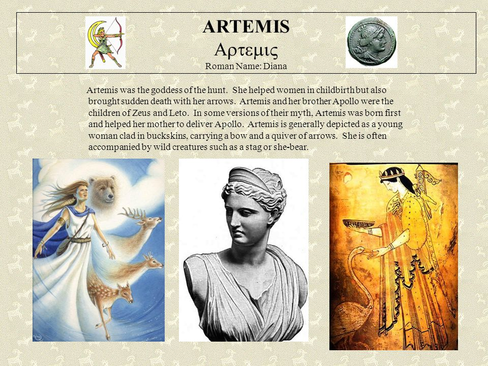 ARTEMIS  Roman Name: Diana Artemis was the goddess of the hunt.