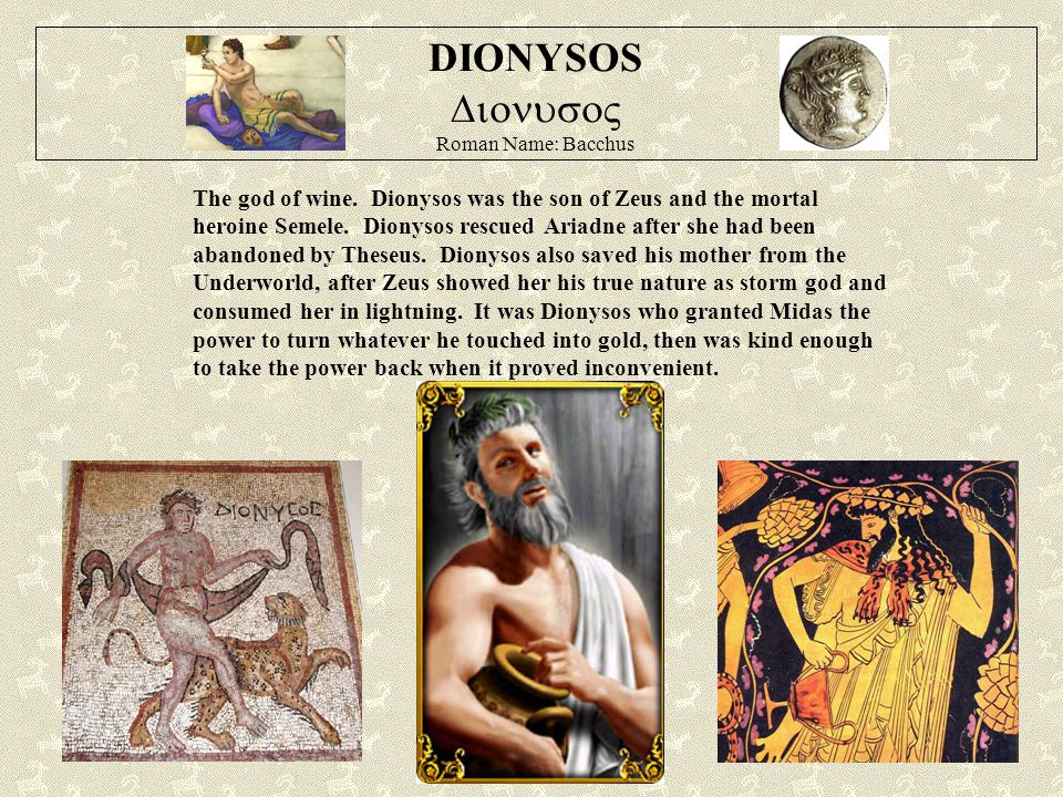 DIONYSOS  Roman Name: Bacchus The god of wine.