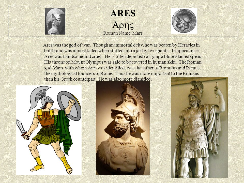 ARES  Roman Name: Mars Ares was the god of war.