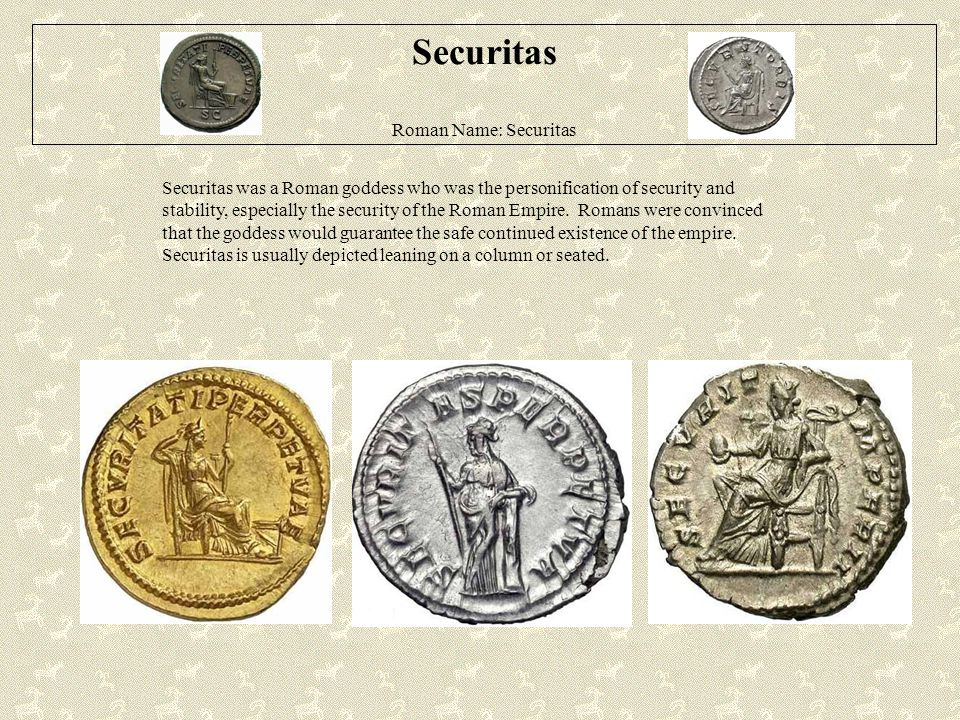 Securitas Roman Name: Securitas Securitas was a Roman goddess who was the personification of security and stability, especially the security of the Ro