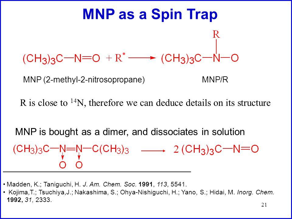 21 MNP as a Spin Trap MNP (2-methyl-2-nitrosopropane) MNP/R ____________________________________________________ Madden, K.; Taniguchi, H.