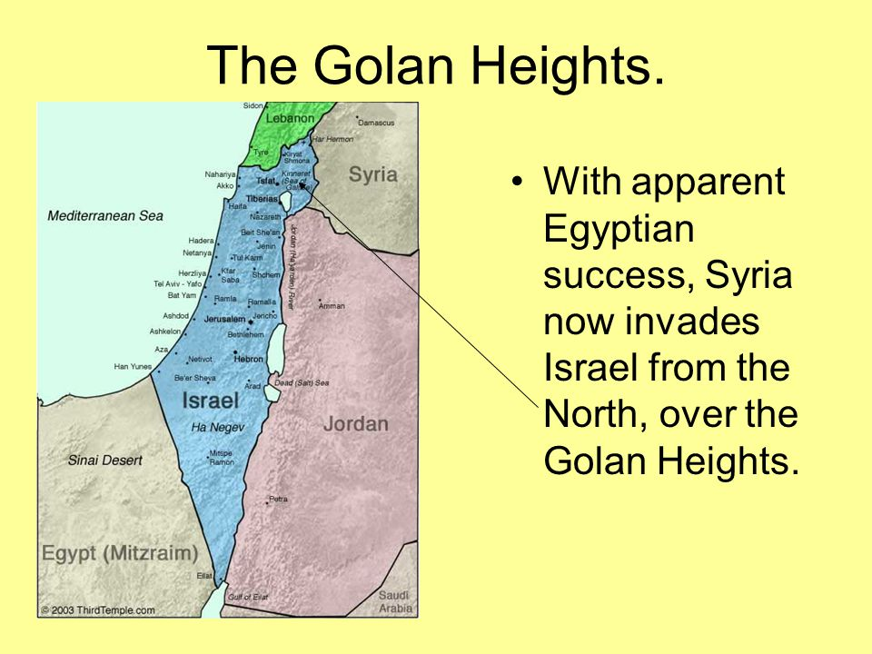 The Golan Heights. With apparent Egyptian success, Syria now invades Israel from the North, over the Golan Heights.