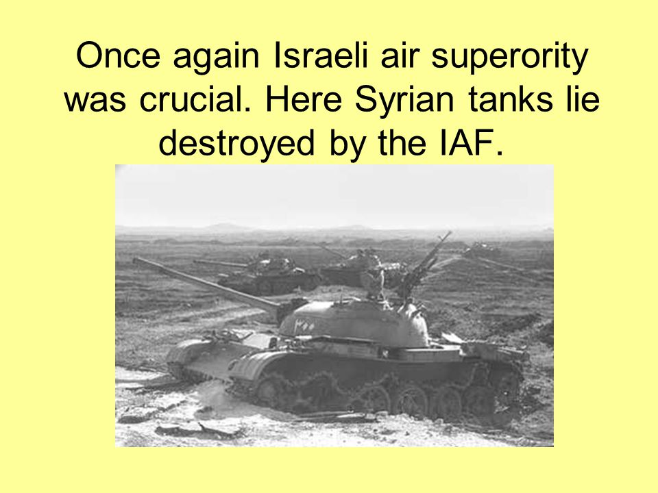 Once again Israeli air superority was crucial. Here Syrian tanks lie destroyed by the IAF.