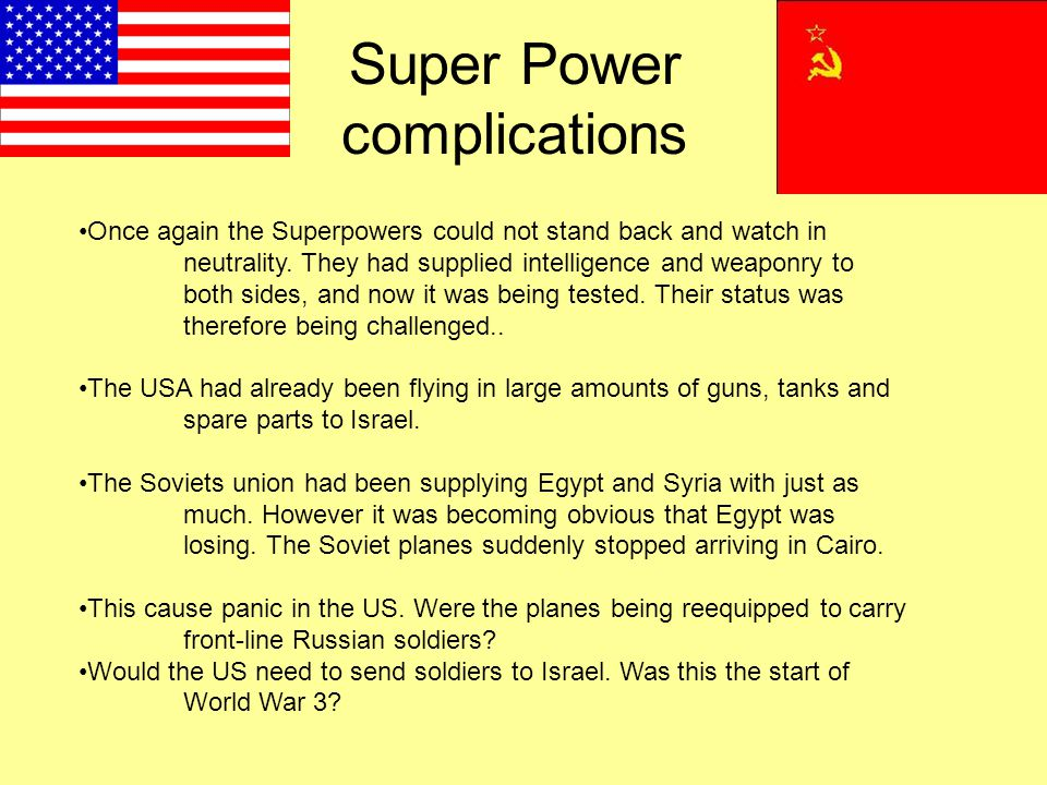 Super Power complications Once again the Superpowers could not stand back and watch in neutrality. They had supplied intelligence and weaponry to both