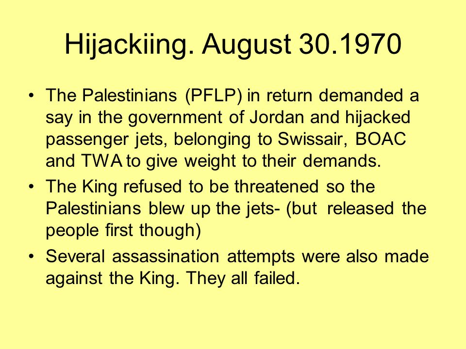 King Hussein, for his part, felt threatened by the Palestinians.
