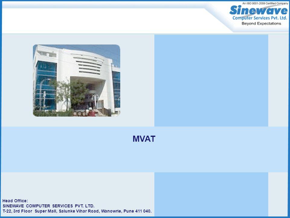 Head Office: SINEWAVE COMPUTER SERVICES PVT. LTD. T-22, 3rd Floor Super Mall, Salunke Vihar Road, Wanowrie, Pune 411 040. MVAT