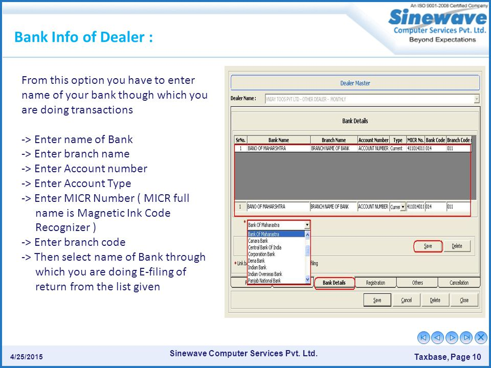 Sinewave Computer Services Pvt. Ltd. Taxbase, Page 10 4/25/2015 Bank Info of Dealer : From this option you have to enter name of your bank though whic