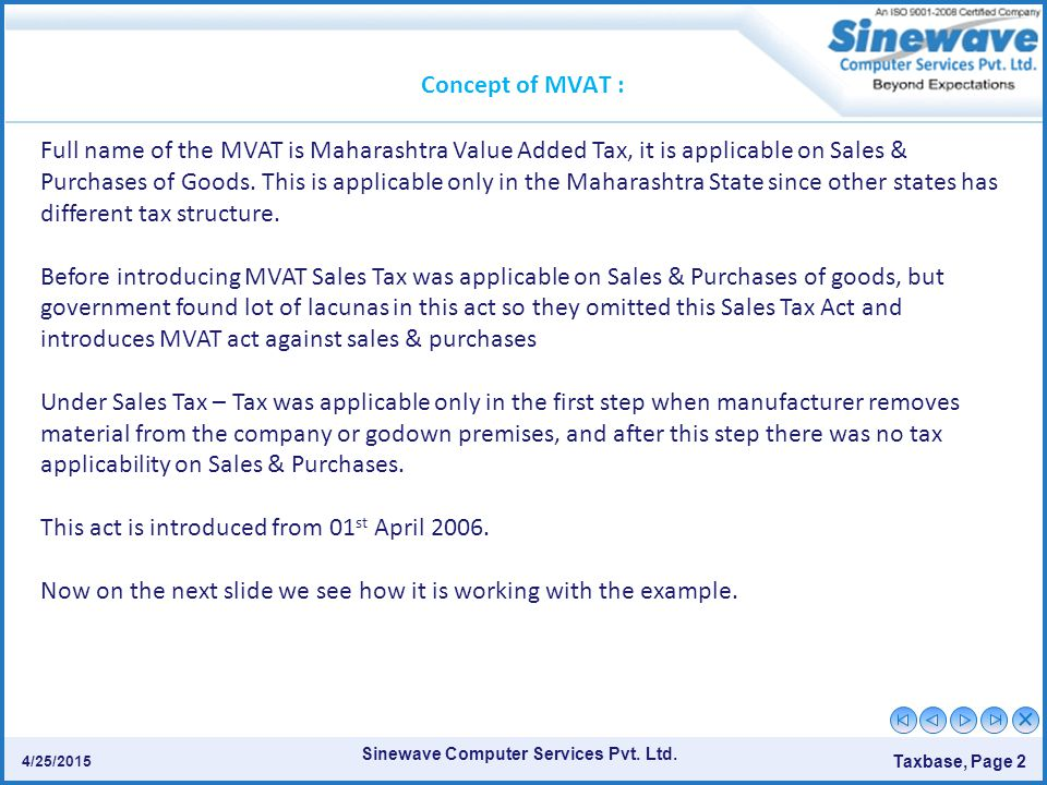 Sinewave Computer Services Pvt. Ltd. Taxbase, Page 2 4/25/2015 Concept of MVAT : Full name of the MVAT is Maharashtra Value Added Tax, it is applicabl