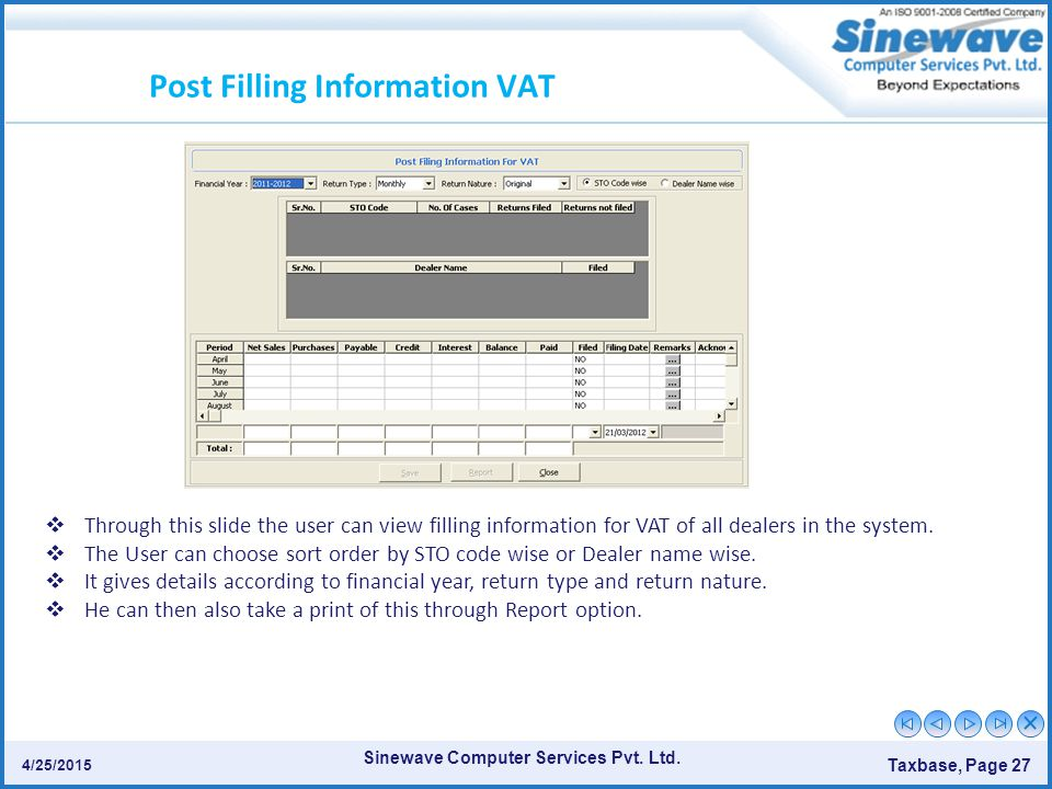 Sinewave Computer Services Pvt. Ltd. Taxbase, Page 27 4/25/2015 Post Filling Information VAT  Through this slide the user can view filling informatio