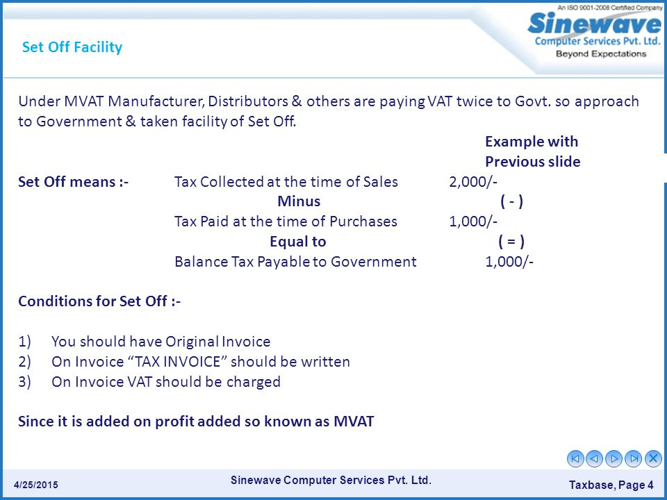 Sinewave Computer Services Pvt. Ltd. Taxbase, Page 4 4/25/2015 Set Off Facility Under MVAT Manufacturer, Distributors & others are paying VAT twice to