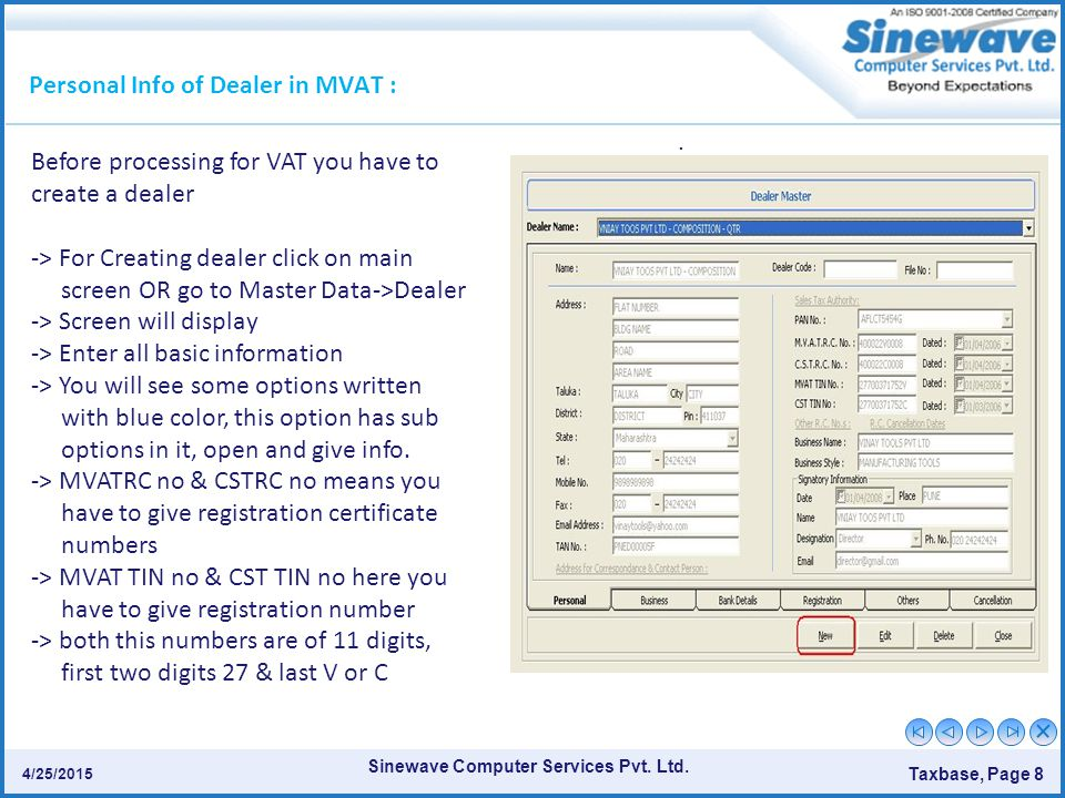 Sinewave Computer Services Pvt. Ltd. Taxbase, Page 8 4/25/2015. Personal Info of Dealer in MVAT : Before processing for VAT you have to create a deale