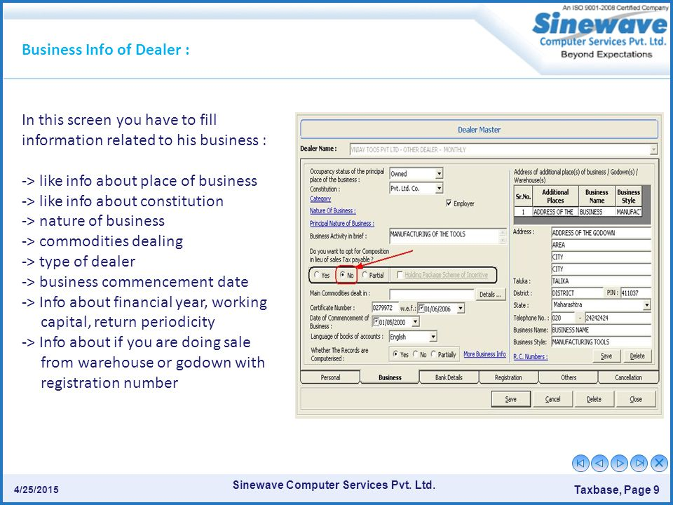 Sinewave Computer Services Pvt. Ltd. Taxbase, Page 9 4/25/2015 In this screen you have to fill information related to his business : -> like info abou