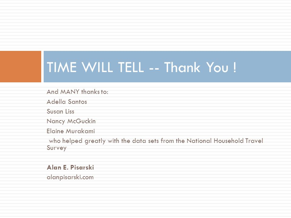And MANY thanks to: Adella Santos Susan Liss Nancy McGuckin Elaine Murakami who helped greatly with the data sets from the National Household Travel S