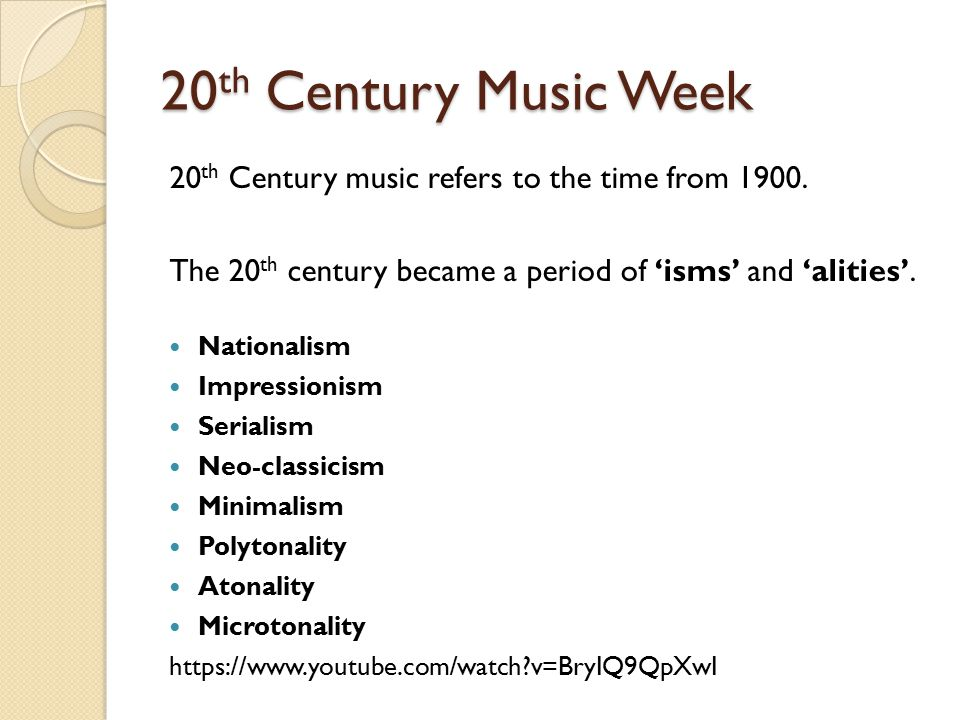 20 th Century Music Week 20 th Century music refers to the time from 1900. The 20 th century became a period of 'isms' and 'alities'. Nationalism Impr