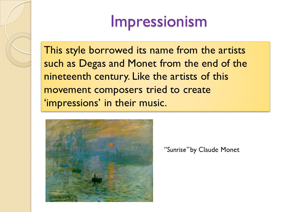 Features of Impressionism Vague and hazy outlines of melody Colourful and rich orchestration (e.g sometimes pp by the whole orchestra) Exploitation of timbral effects - glissando, con sordino, pizzicato, harmonics, tremolando.