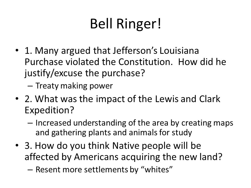 Bell Ringer.1. Many argued that Jefferson's Louisiana Purchase violated the Constitution.
